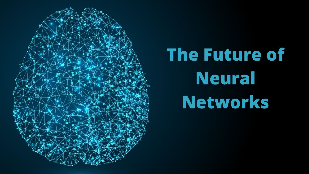 The Future of Neural Networks